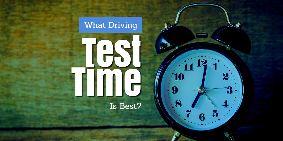 What Driving Test Time Is Best