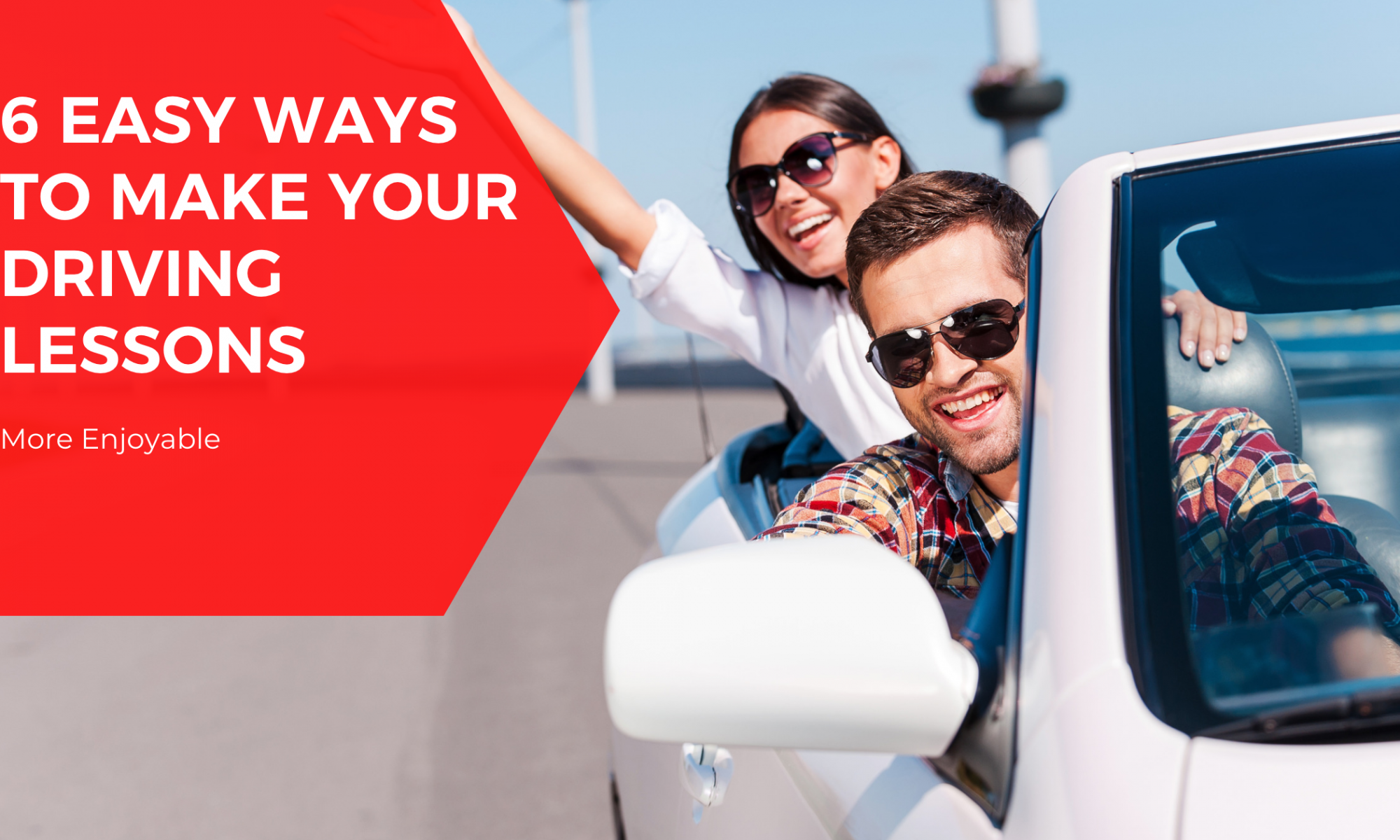 6 EASY WAYS TO MAKE YOUR DRIVING LESSONS MORE ENJOYABLE